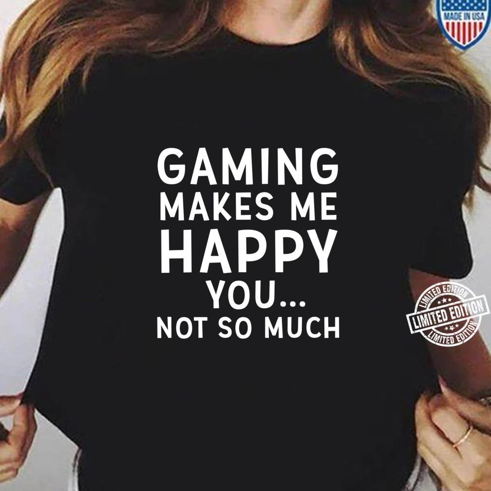 You Not So Much Adults T-Shirt Tee Top Sizes S-XXL Gaming Makes Me Happy.